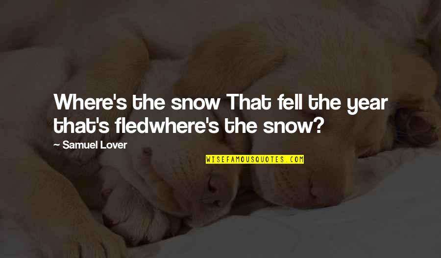 Fell's Quotes By Samuel Lover: Where's the snow That fell the year that's