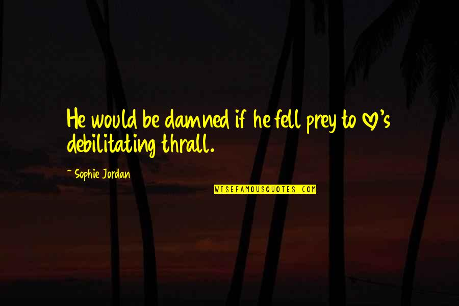 Fell's Quotes By Sophie Jordan: He would be damned if he fell prey
