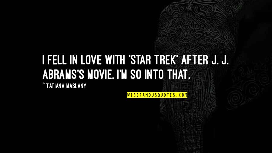 Fell's Quotes By Tatiana Maslany: I fell in love with 'Star Trek' after