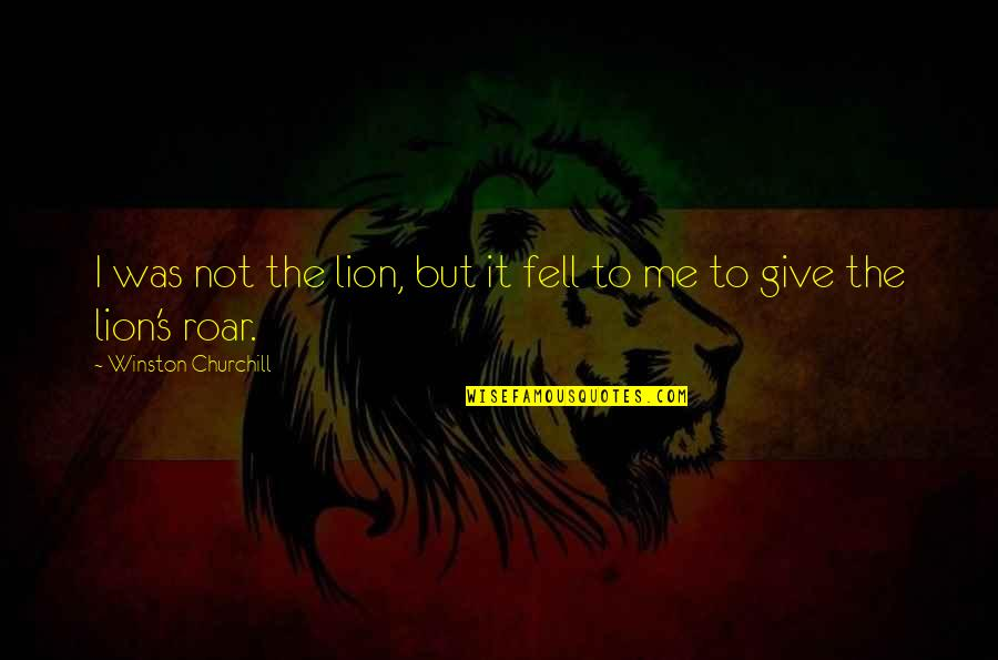 Fell's Quotes By Winston Churchill: I was not the lion, but it fell