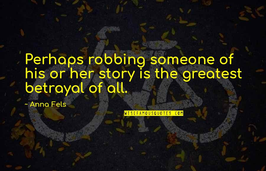 Fels Quotes By Anna Fels: Perhaps robbing someone of his or her story