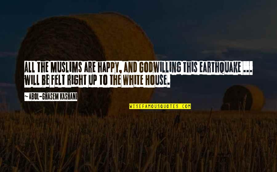 Felt Happy Quotes By Abol-Ghasem Kashani: All the Muslims are happy, and Godwilling this