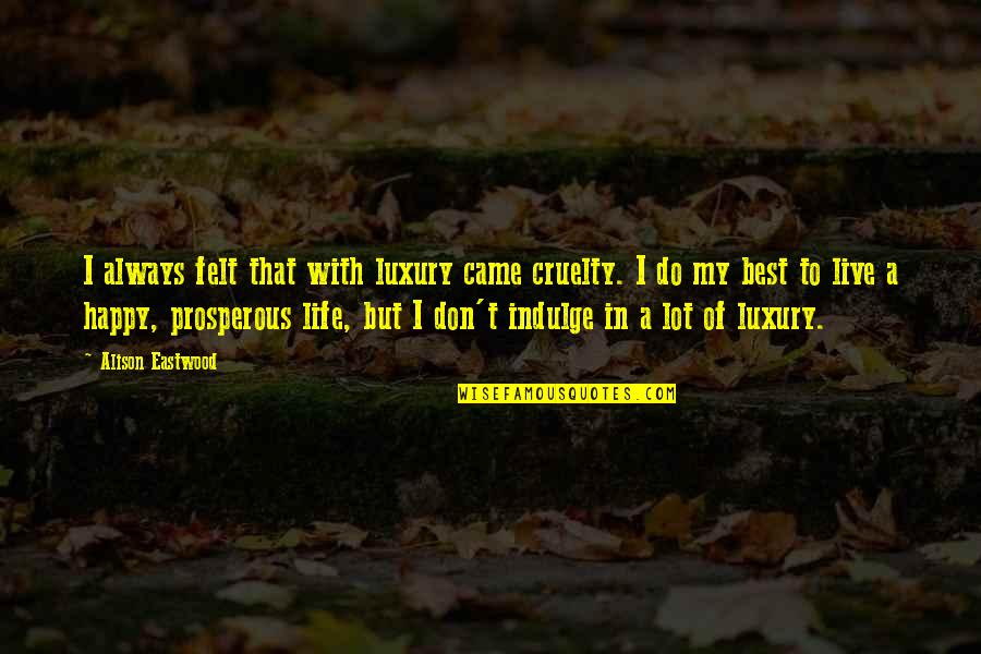 Felt Happy Quotes By Alison Eastwood: I always felt that with luxury came cruelty.