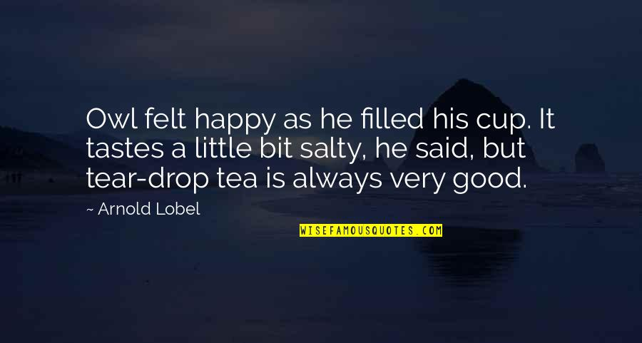 Felt Happy Quotes By Arnold Lobel: Owl felt happy as he filled his cup.