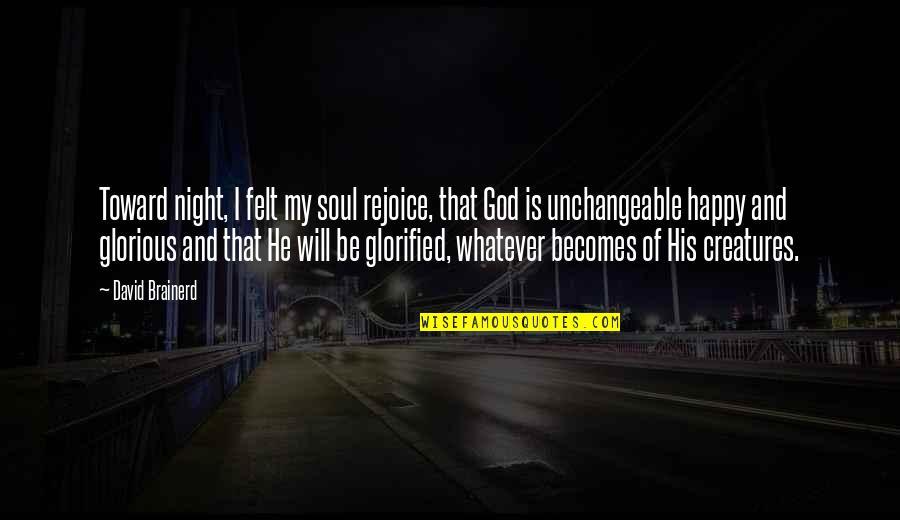 Felt Happy Quotes By David Brainerd: Toward night, I felt my soul rejoice, that