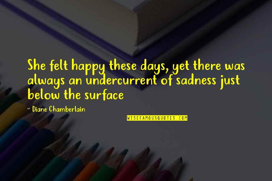 Felt Happy Quotes By Diane Chamberlain: She felt happy these days, yet there was
