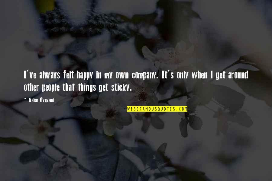 Felt Happy Quotes By Helen Oyeyemi: I've always felt happy in my own company.