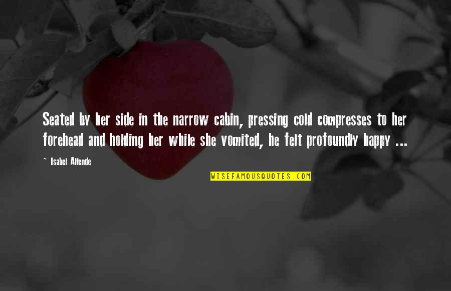 Felt Happy Quotes By Isabel Allende: Seated by her side in the narrow cabin,
