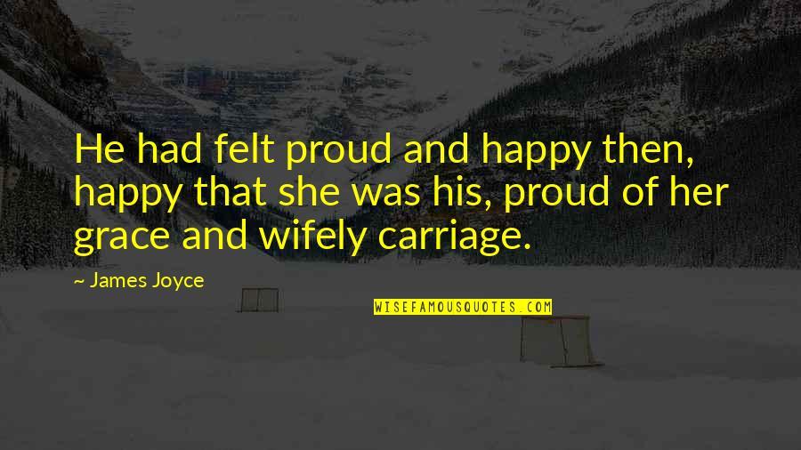 Felt Happy Quotes By James Joyce: He had felt proud and happy then, happy