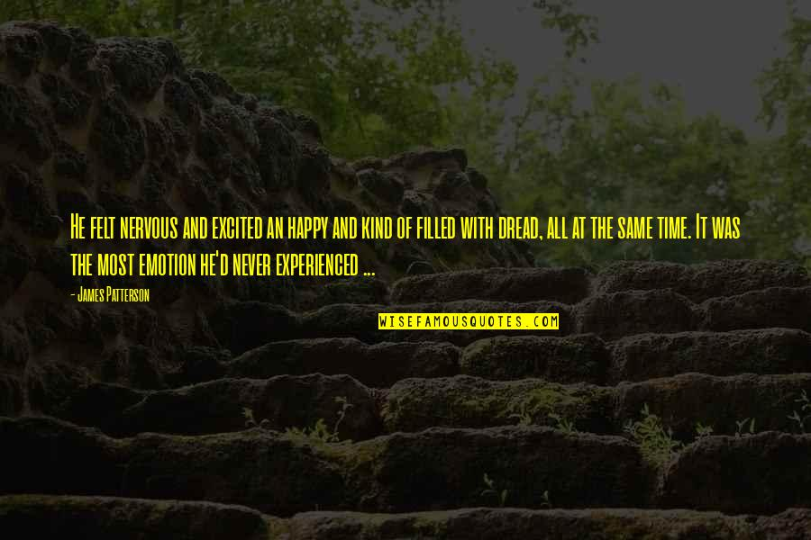 Felt Happy Quotes By James Patterson: He felt nervous and excited an happy and