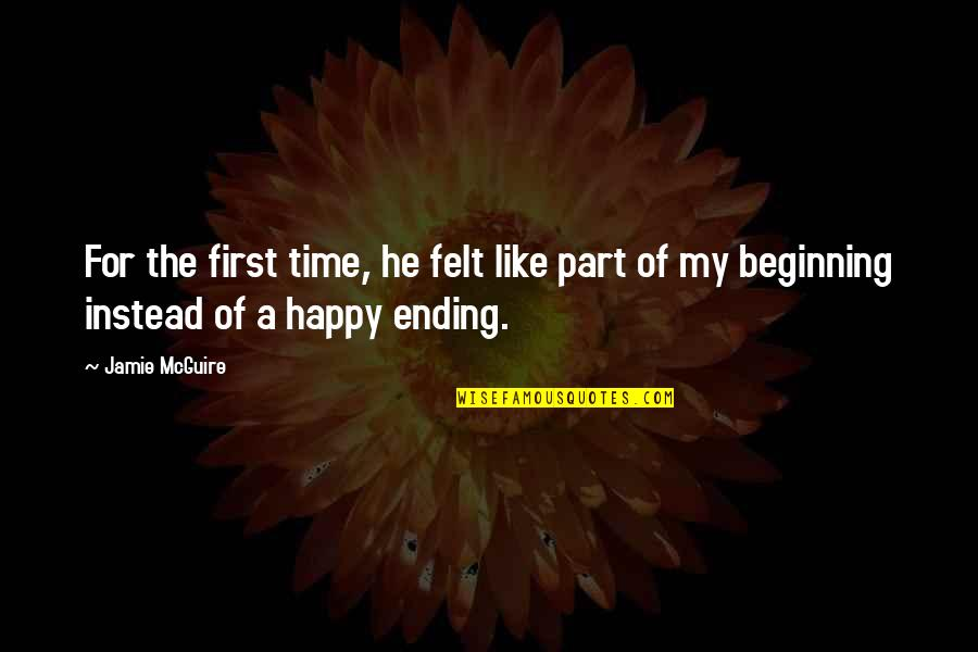 Felt Happy Quotes By Jamie McGuire: For the first time, he felt like part