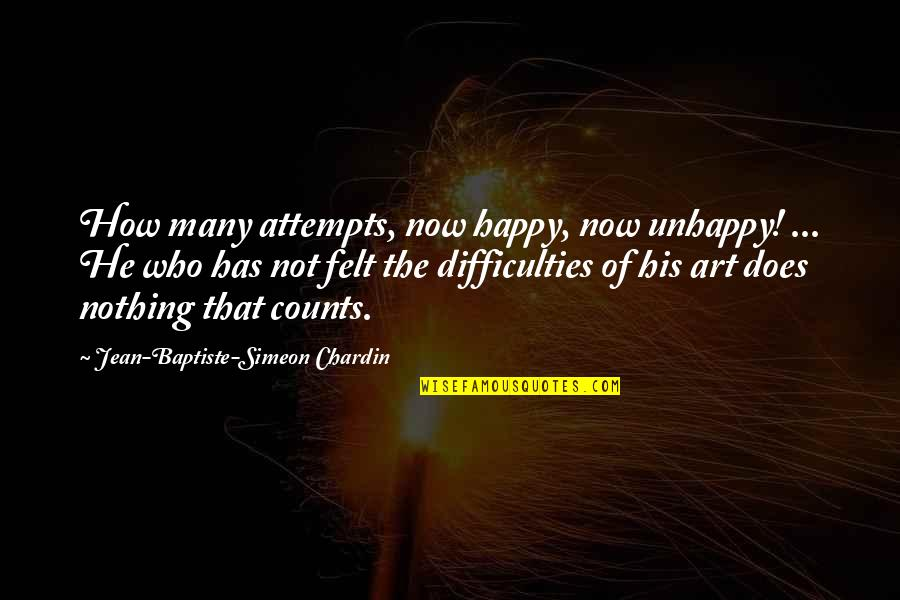 Felt Happy Quotes By Jean-Baptiste-Simeon Chardin: How many attempts, now happy, now unhappy! ...