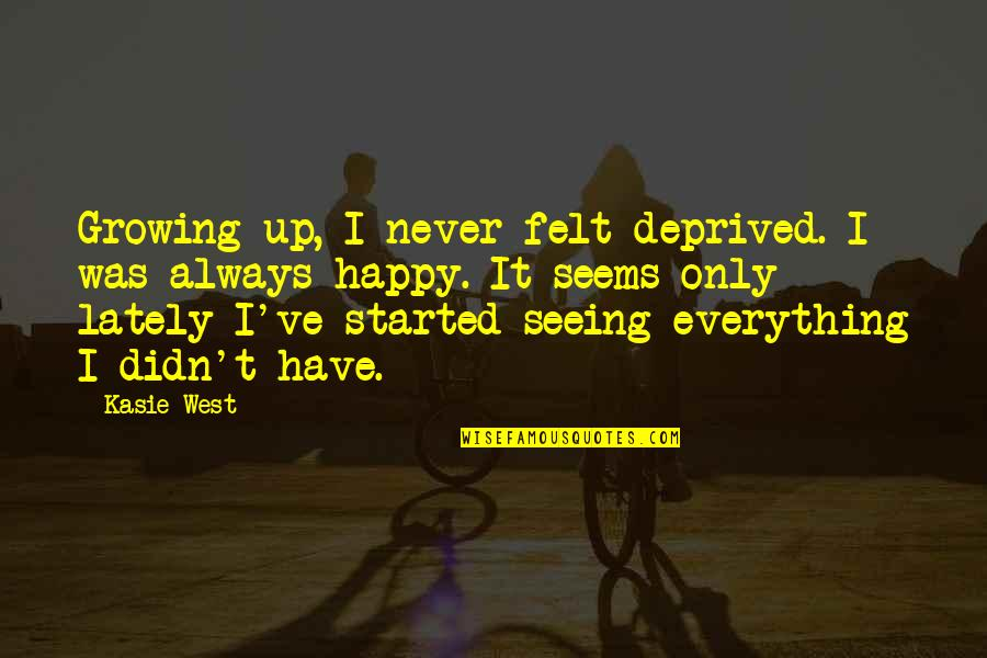 Felt Happy Quotes By Kasie West: Growing up, I never felt deprived. I was