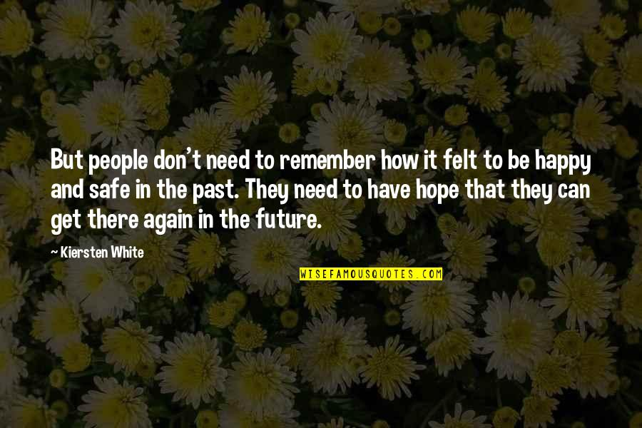 Felt Happy Quotes By Kiersten White: But people don't need to remember how it