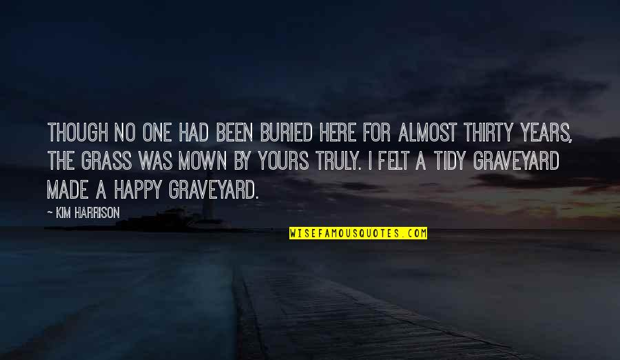 Felt Happy Quotes By Kim Harrison: Though no one had been buried here for