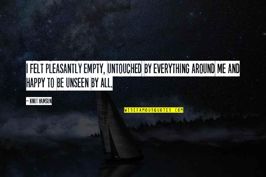 Felt Happy Quotes By Knut Hamsun: I felt pleasantly empty, untouched by everything around