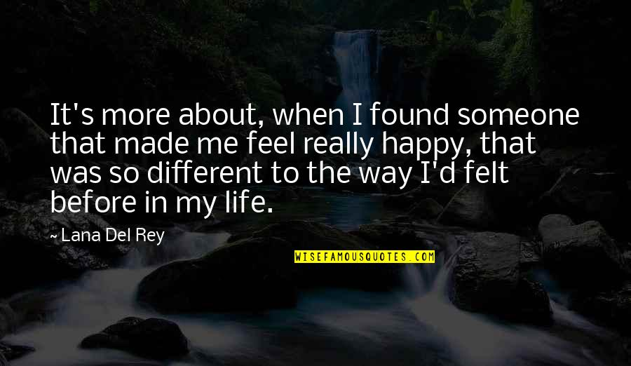 Felt Happy Quotes By Lana Del Rey: It's more about, when I found someone that