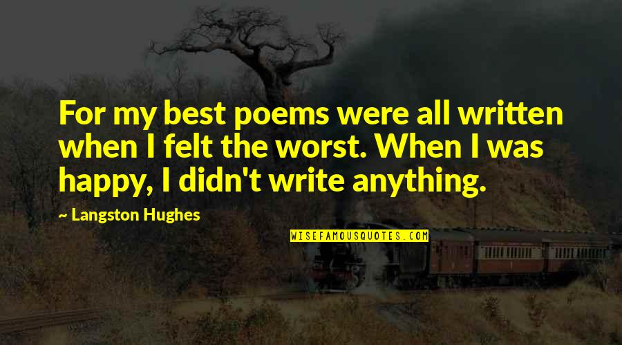Felt Happy Quotes By Langston Hughes: For my best poems were all written when