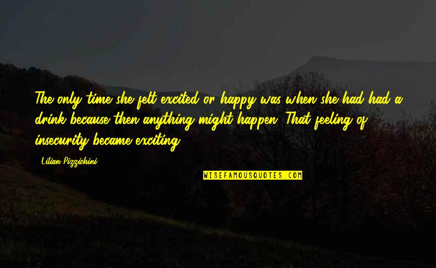 Felt Happy Quotes By Lilian Pizzichini: The only time she felt excited or happy