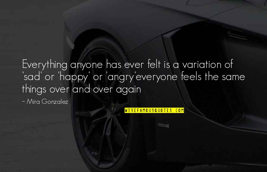 Felt Happy Quotes By Mira Gonzalez: Everything anyone has ever felt is a variation