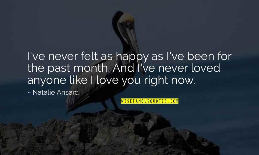 Felt Happy Quotes By Natalie Ansard: I've never felt as happy as I've been