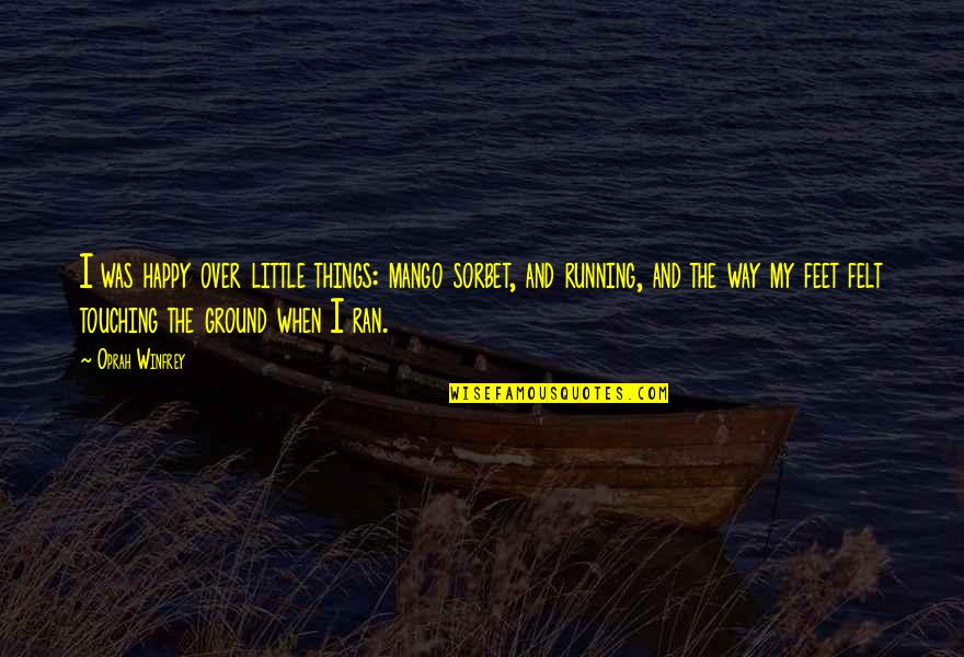 Felt Happy Quotes By Oprah Winfrey: I was happy over little things: mango sorbet,