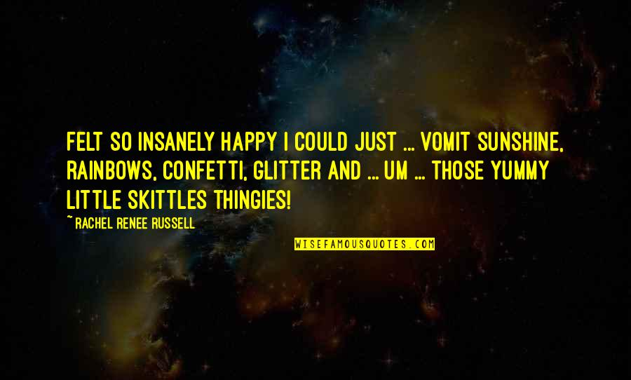 Felt Happy Quotes By Rachel Renee Russell: Felt SO insanely happy I could just ...