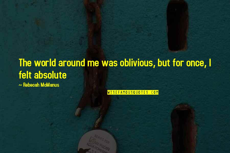 Felt Happy Quotes By Rebecah McManus: The world around me was oblivious, but for