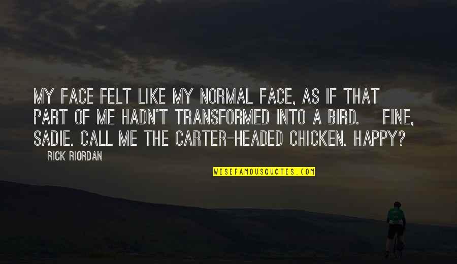 Felt Happy Quotes By Rick Riordan: My face felt like my normal face, as