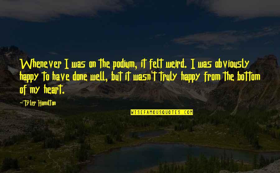 Felt Happy Quotes By Tyler Hamilton: Whenever I was on the podium, it felt