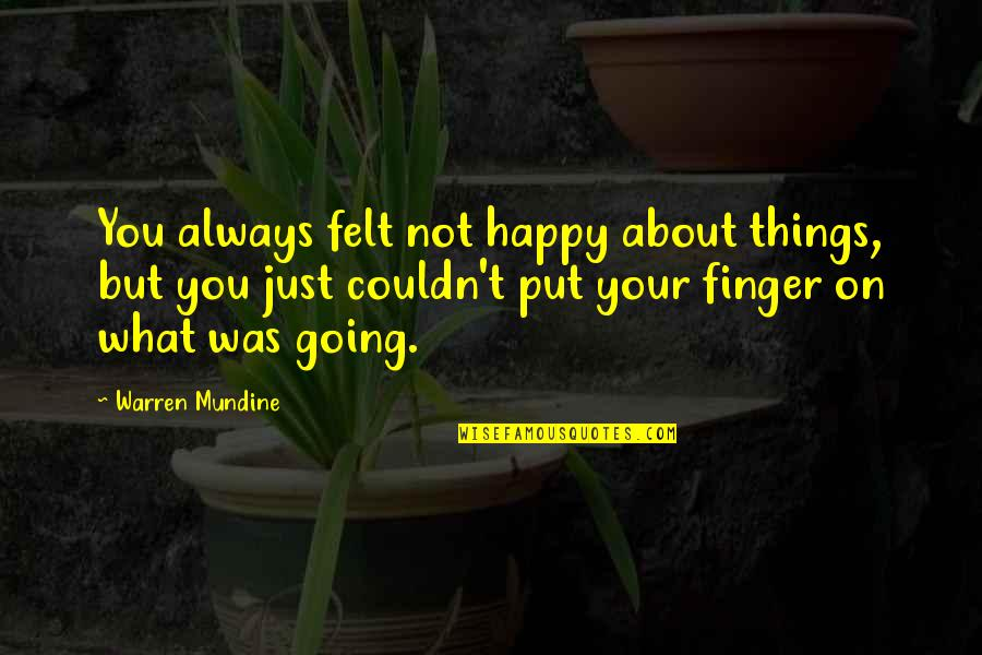 Felt Happy Quotes By Warren Mundine: You always felt not happy about things, but