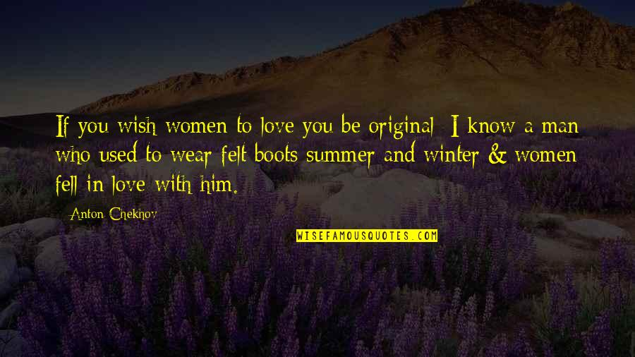 Felt Used Quotes By Anton Chekhov: If you wish women to love you be