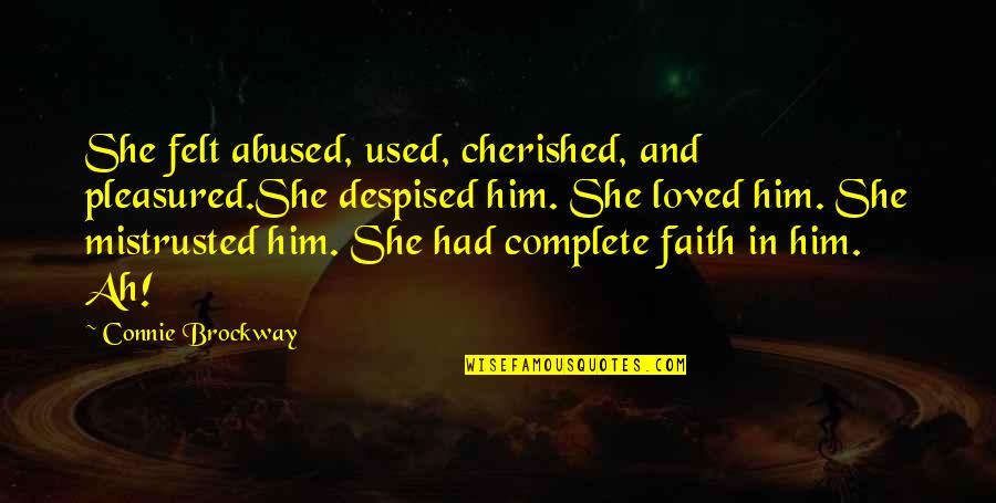Felt Used Quotes By Connie Brockway: She felt abused, used, cherished, and pleasured.She despised