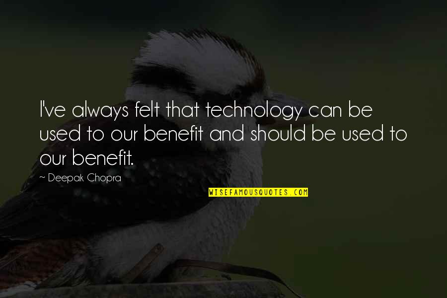 Felt Used Quotes By Deepak Chopra: I've always felt that technology can be used