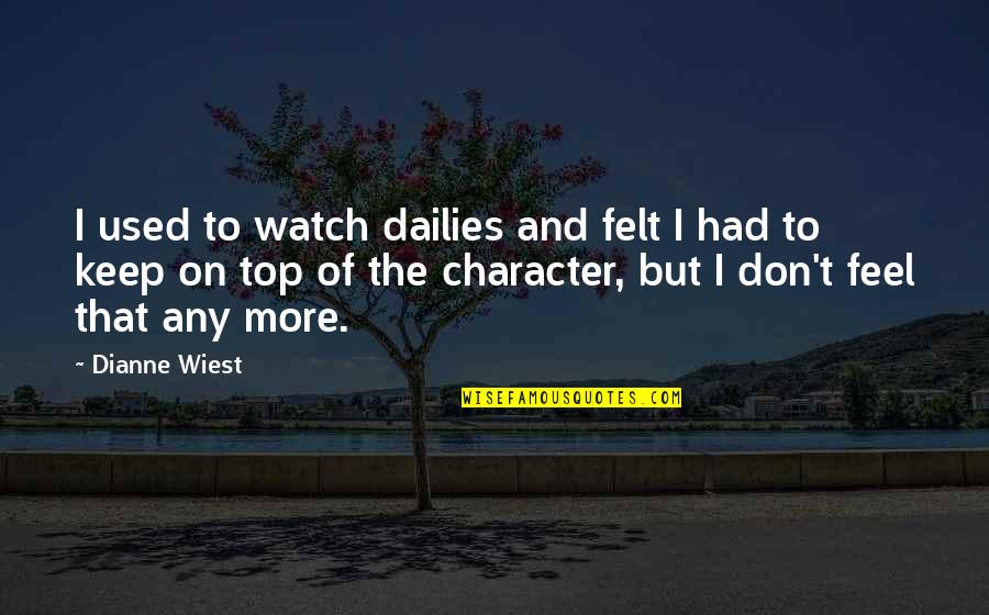 Felt Used Quotes By Dianne Wiest: I used to watch dailies and felt I