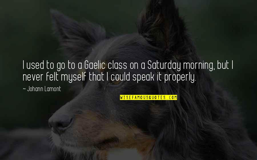 Felt Used Quotes By Johann Lamont: I used to go to a Gaelic class
