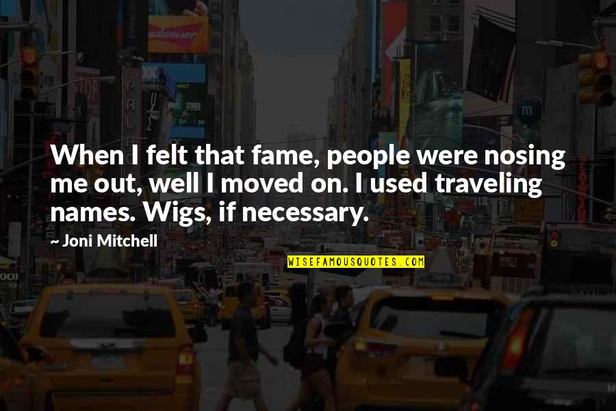 Felt Used Quotes By Joni Mitchell: When I felt that fame, people were nosing
