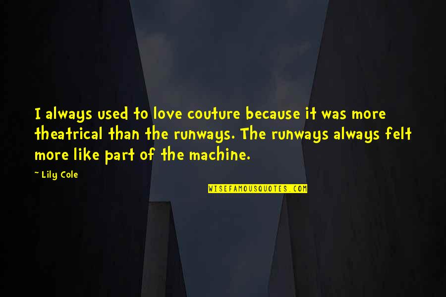 Felt Used Quotes By Lily Cole: I always used to love couture because it
