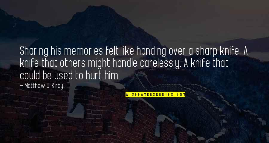 Felt Used Quotes By Matthew J. Kirby: Sharing his memories felt like handing over a