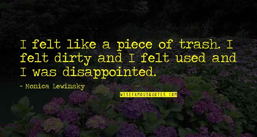 Felt Used Quotes By Monica Lewinsky: I felt like a piece of trash. I
