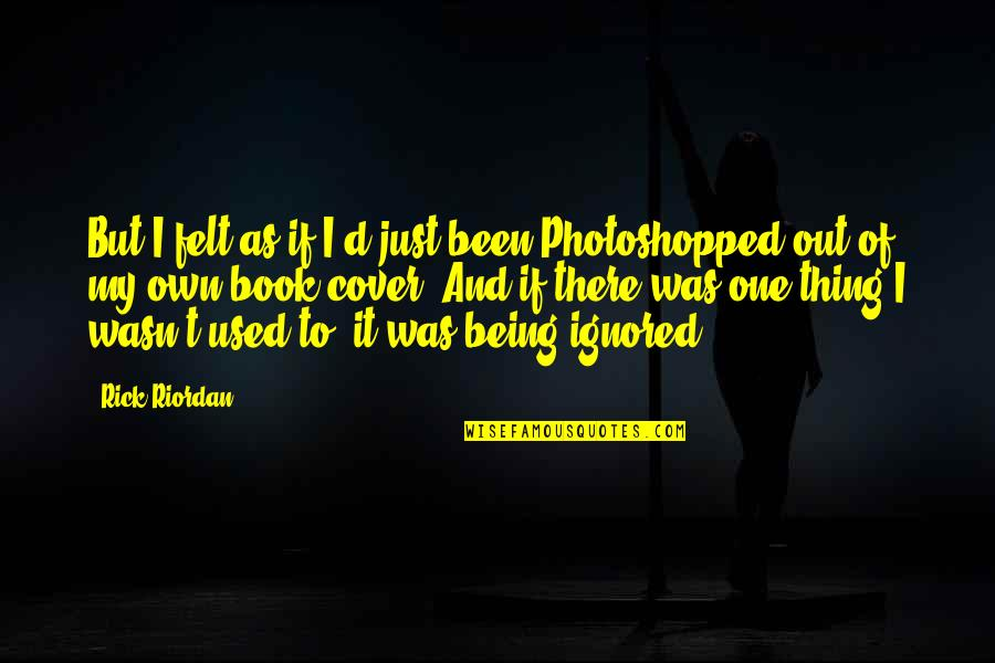 Felt Used Quotes By Rick Riordan: But I felt as if I'd just been