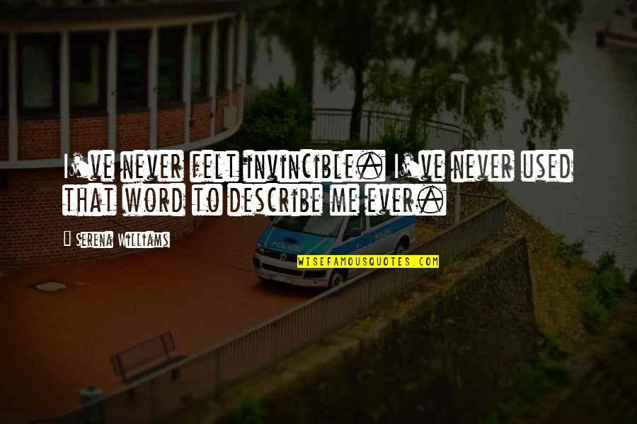 Felt Used Quotes By Serena Williams: I've never felt invincible. I've never used that