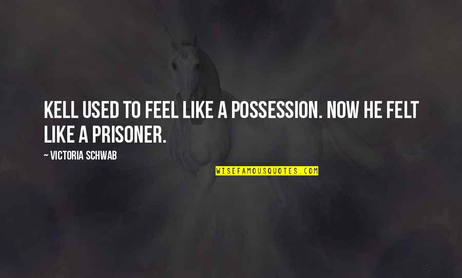 Felt Used Quotes By Victoria Schwab: Kell used to feel like a possession. Now