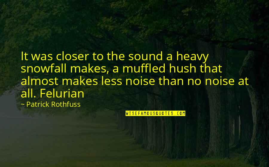 Felurian Quotes By Patrick Rothfuss: It was closer to the sound a heavy