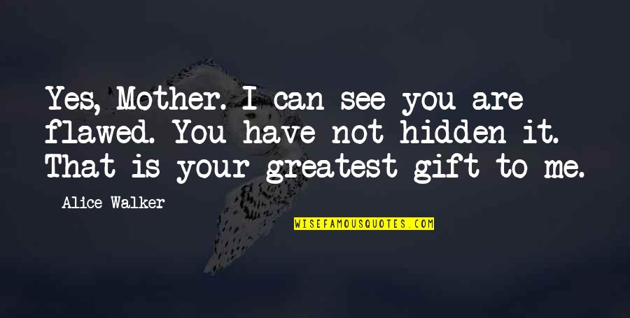 Fema Camp Quotes By Alice Walker: Yes, Mother. I can see you are flawed.