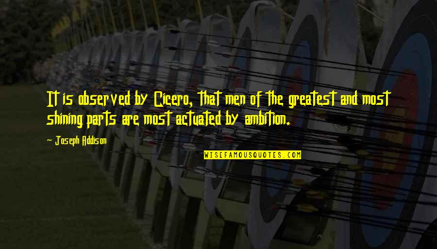 Female Attention Seeking Quotes By Joseph Addison: It is observed by Cicero, that men of