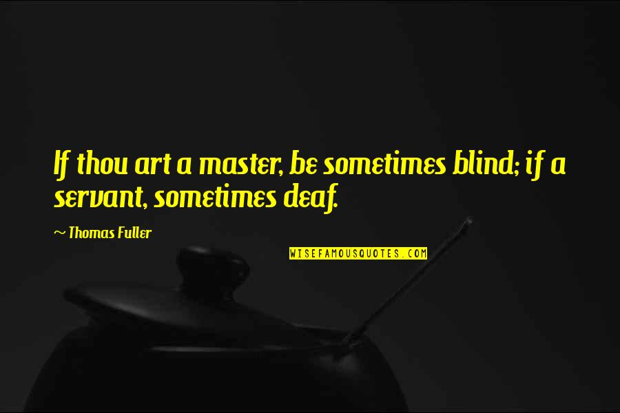 Female Attention Seeking Quotes By Thomas Fuller: If thou art a master, be sometimes blind;
