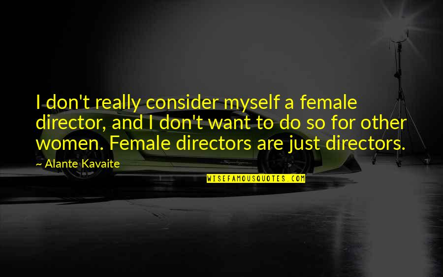 Female Directors Quotes By Alante Kavaite: I don't really consider myself a female director,