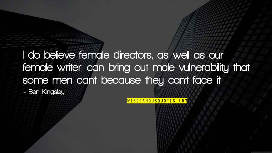 Female Directors Quotes By Ben Kingsley: I do believe female directors, as well as