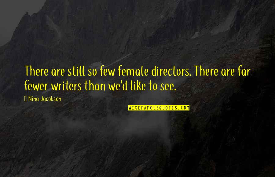 Female Directors Quotes By Nina Jacobson: There are still so few female directors. There